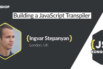 Workshop: Building a JavaScript Transpiler (by Ingvar Stepanyan)