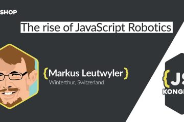 Workshop: The rise of JavaScript Robotics (by Markus Leutwyler)