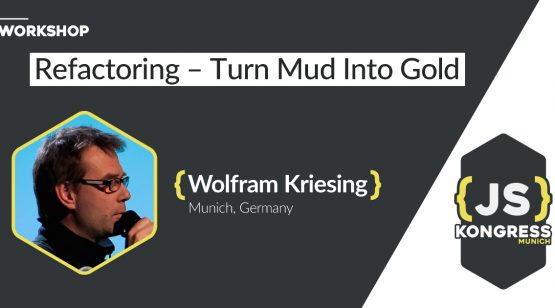 Workshop: Refactoring - Turn Mud Into Gold by Wolfram Kriesing