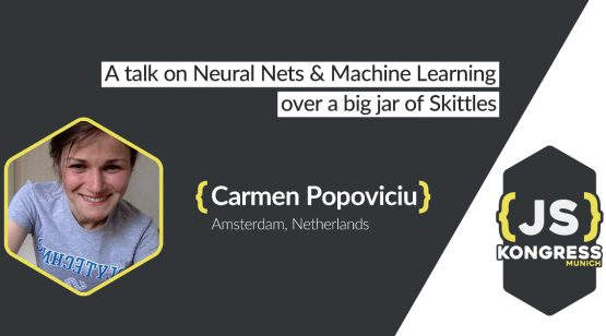 Carmen Popoviciu about A talk on Neural Nets and Machine Learning over a big jar of Skittles at JS Kongress Munich