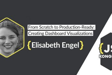From Scratch to Production-Ready: Creating Dashboard Visualizations by Elisabeth Engel