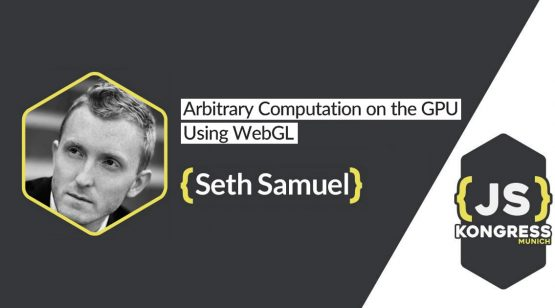"Interview with our Speaker Seth Samuel about his Talk ""Arbitrary Computation on the GPU Using WebGL"" at JS Kongress 2016"